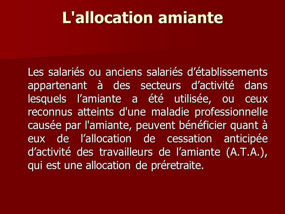 L'allocation amiante Les salariés ou anciens salariés détablissements appartenant à des secteurs dactivité dans lesquels lamiante a été utilisée, ou c
