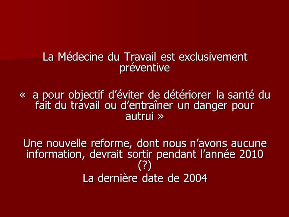 La Médecine du Travail est exclusivement préventive « a pour objectif déviter de détériorer la santé du fait du travail ou dentraîner un danger pour a