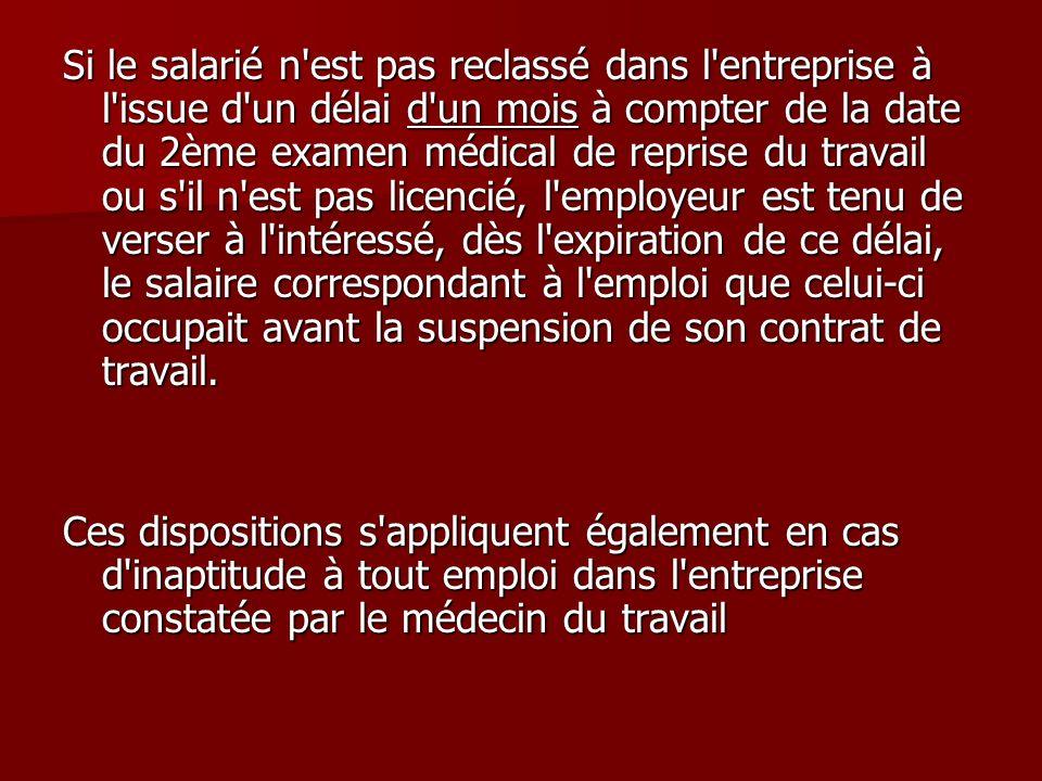 Si le salarié n'est pas reclassé dans l'entreprise à l'issue d'un délai d'un mois à compter de la date du 2ème examen médical de reprise du travail ou