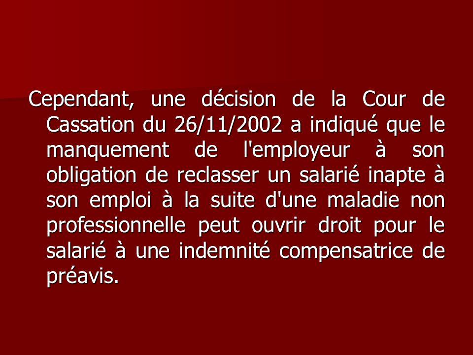 Cependant, une décision de la Cour de Cassation du 26/11/2002 a indiqué que le manquement de l'employeur à son obligation de reclasser un salarié inap