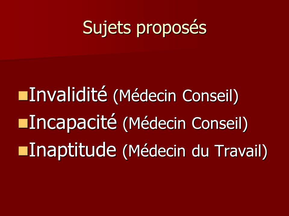 Sujets proposés Invalidité (Médecin Conseil) Invalidité (Médecin Conseil) Incapacité (Médecin Conseil) Incapacité (Médecin Conseil) Inaptitude (Médeci