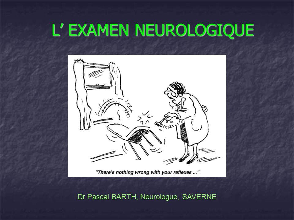 L EXAMEN NEUROLOGIQUE Dr Pascal BARTH, Neurologue, SAVERNE