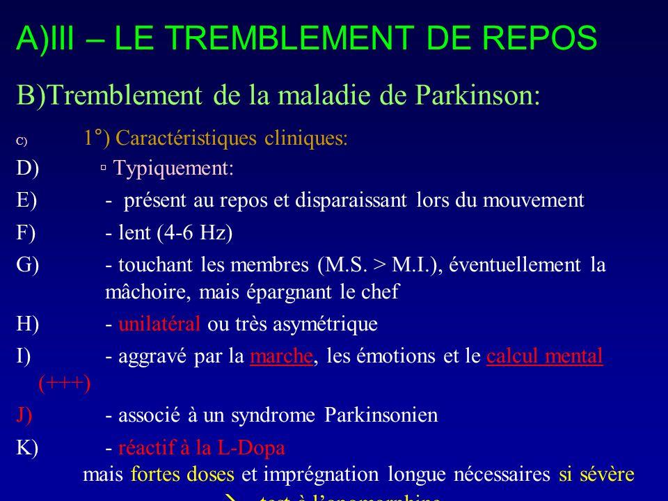 A)III – LE TREMBLEMENT DE REPOS B)Tremblement de la maladie de Parkinson: C) 1°) Caractéristiques cliniques: D) Typiquement: E) - présent au repos et