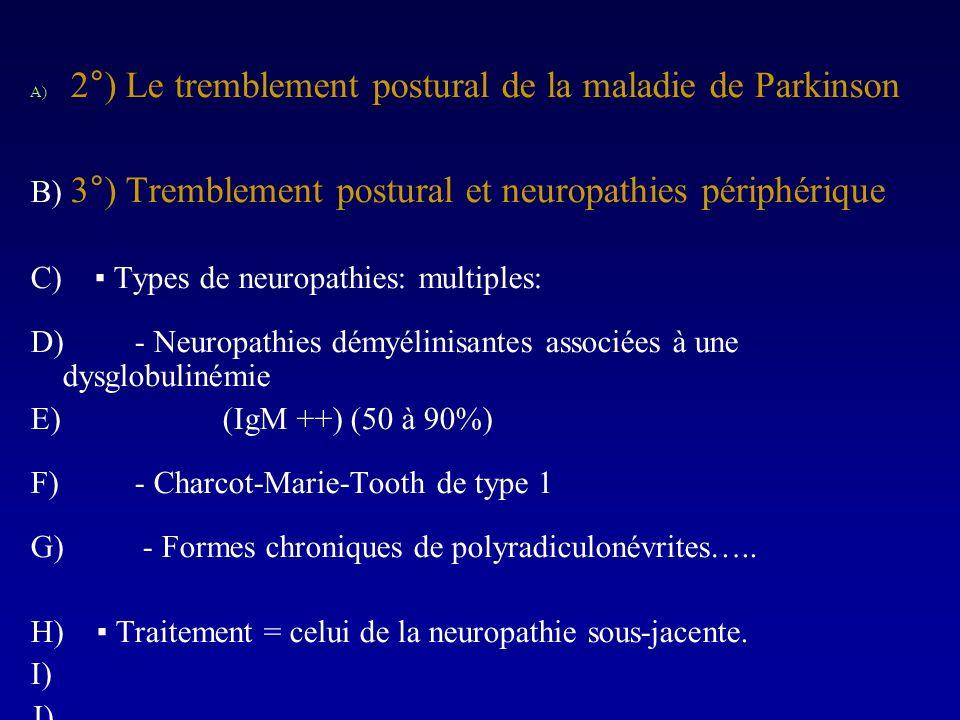 A) 2°) Le tremblement postural de la maladie de Parkinson B) 3°) Tremblement postural et neuropathies périphérique C) Types de neuropathies: multiples