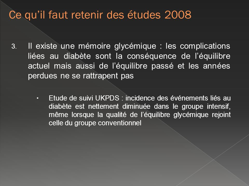 3. Il existe une mémoire glycémique : les complications liées au diabète sont la conséquence de léquilibre actuel mais aussi de léquilibre passé et le
