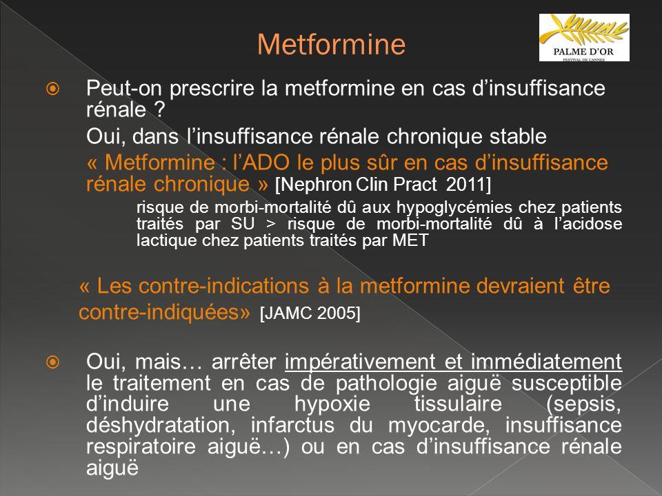 Peut-on prescrire la metformine en cas dinsuffisance rénale ? Oui, dans linsuffisance rénale chronique stable « Metformine : lADO le plus sûr en cas d
