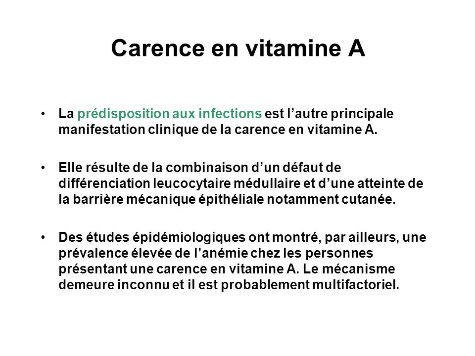 Carence en vitamine A La prédisposition aux infections est lautre principale manifestation clinique de la carence en vitamine A. Elle résulte de la co