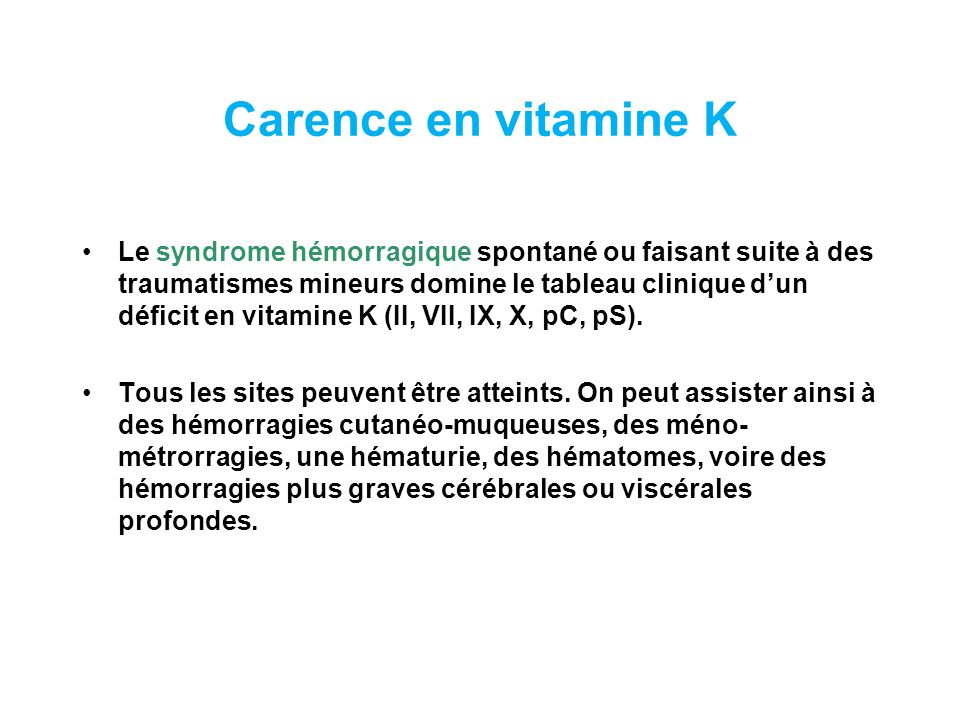 Carence en vitamine K Le syndrome hémorragique spontané ou faisant suite à des traumatismes mineurs domine le tableau clinique dun déficit en vitamine