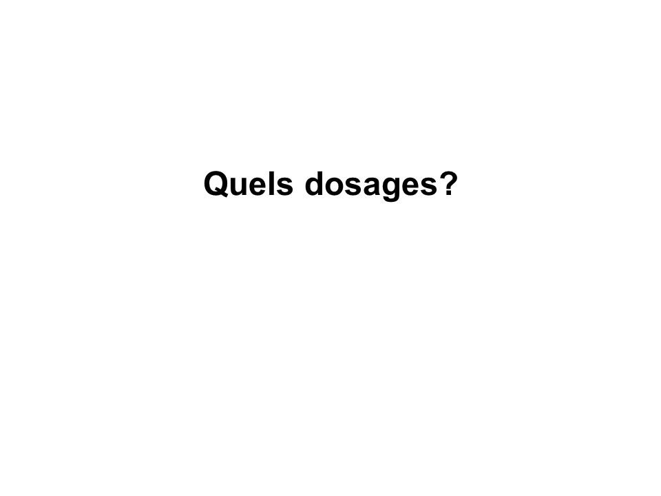 Quels dosages?