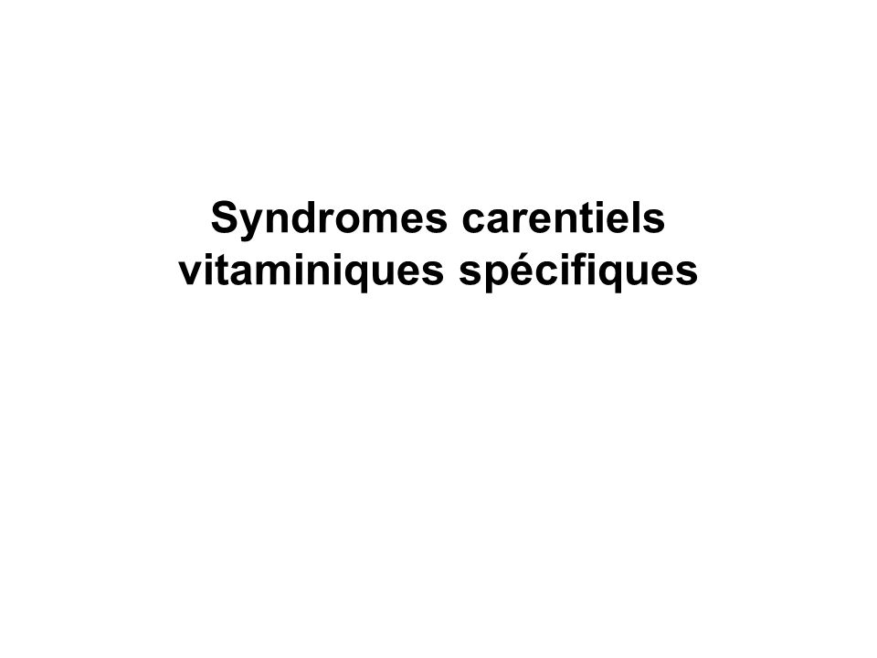 Syndromes carentiels vitaminiques spécifiques