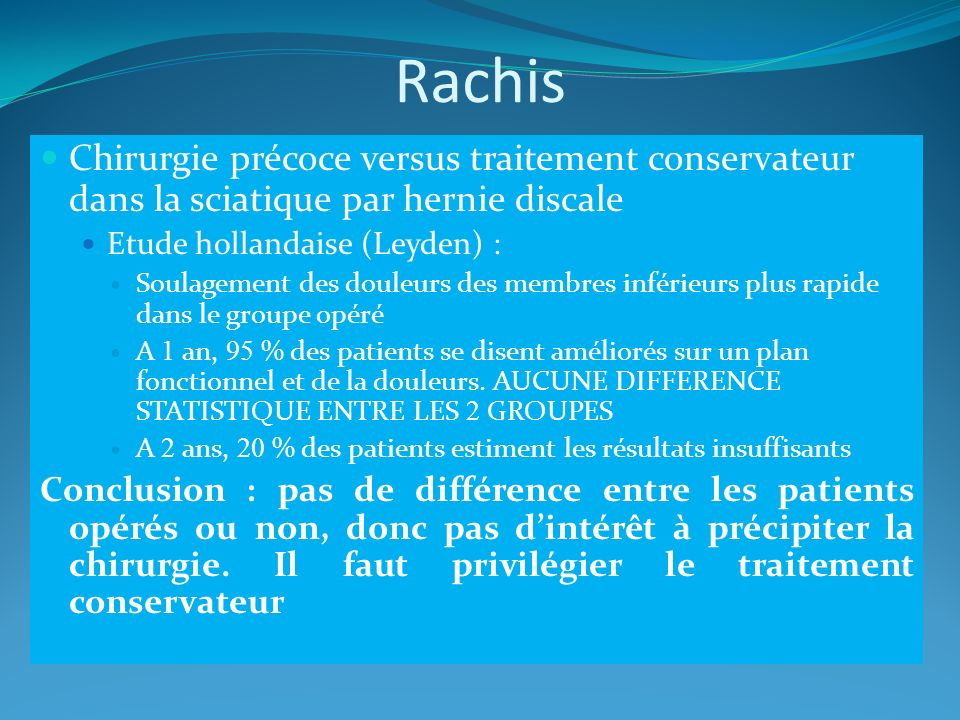 Rachis Chirurgie précoce versus traitement conservateur dans la sciatique par hernie discale Etude hollandaise (Leyden) : Soulagement des douleurs des