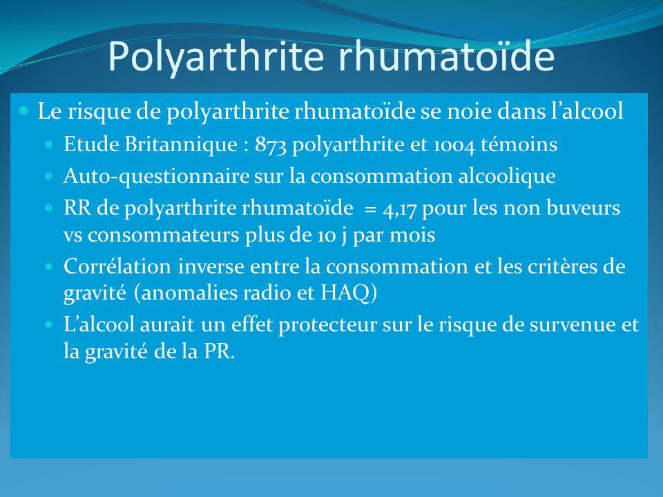 Polyarthrite rhumatoïde Le risque de polyarthrite rhumatoïde se noie dans lalcool Etude Britannique : 873 polyarthrite et 1004 témoins Auto-questionna