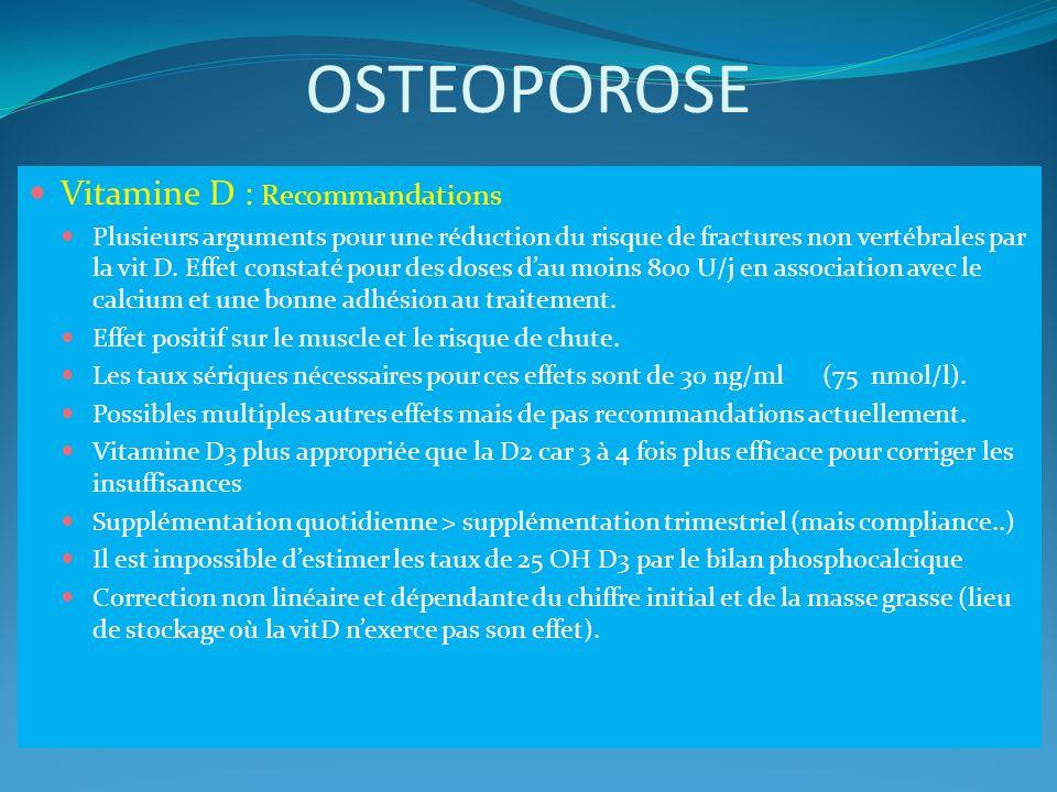 OSTEOPOROSE Vitamine D : Recommandations Plusieurs arguments pour une réduction du risque de fractures non vertébrales par la vit D. Effet constaté po