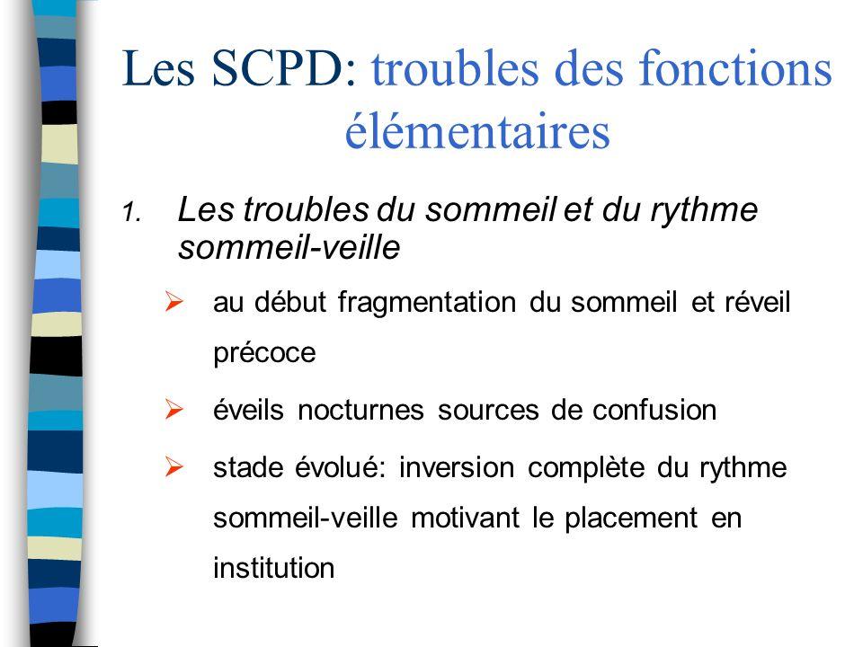 Les SCPD: troubles des fonctions élémentaires 1. Les troubles du sommeil et du rythme sommeil-veille au début fragmentation du sommeil et réveil préco