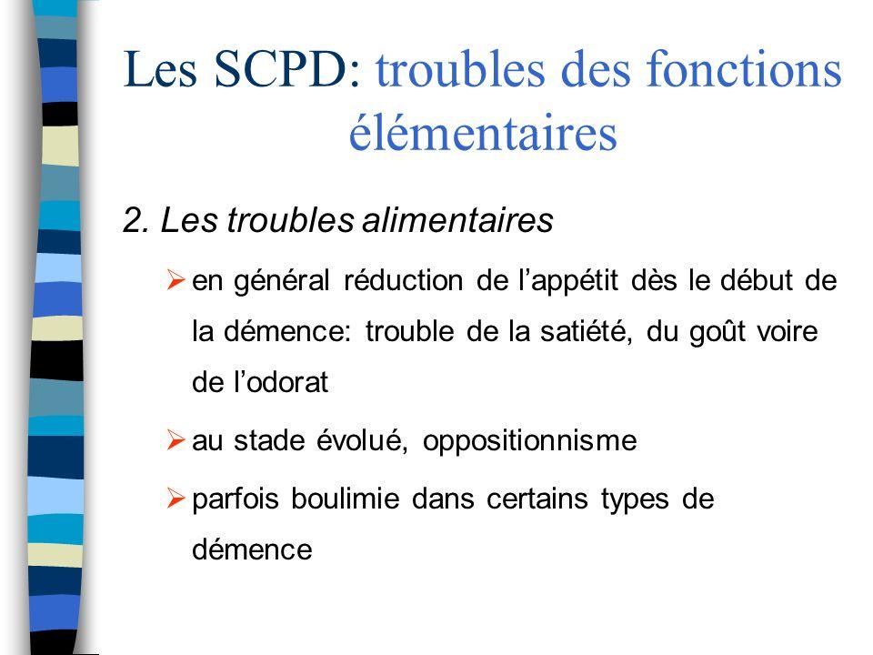 Les SCPD: troubles des fonctions élémentaires 2. Les troubles alimentaires en général réduction de lappétit dès le début de la démence: trouble de la