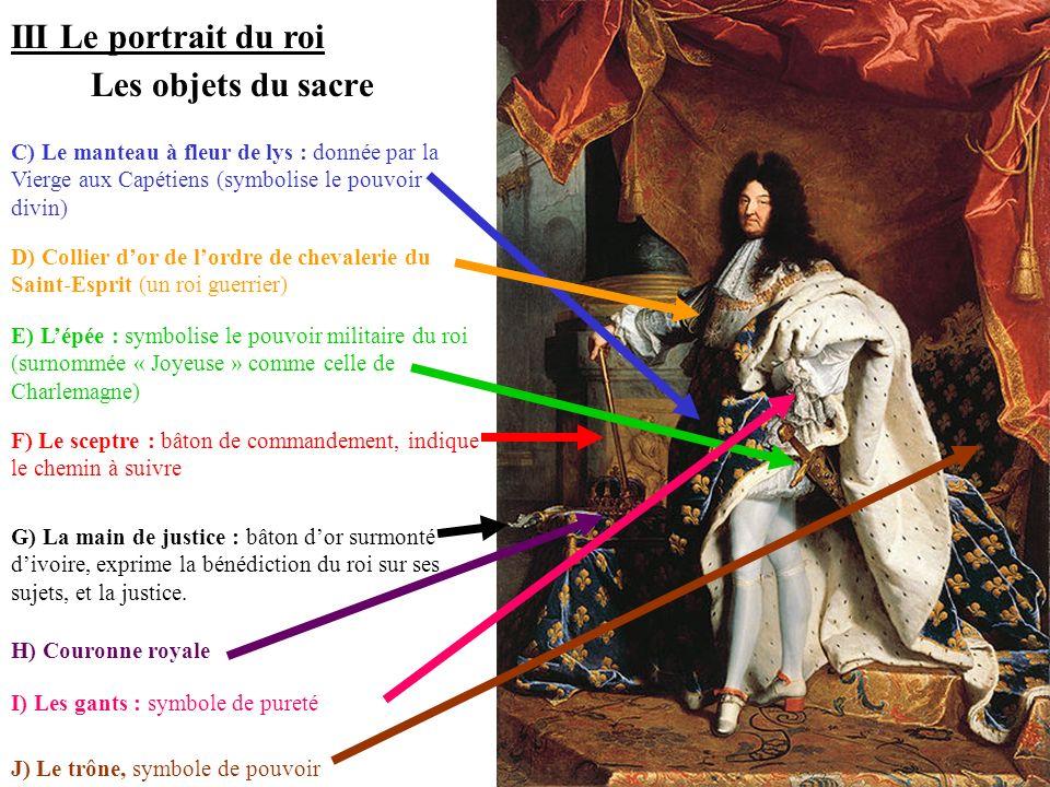 III Le portrait du roi C) Le manteau à fleur de lys : donnée par la Vierge aux Capétiens (symbolise le pouvoir divin) Les objets du sacre D) Collier d