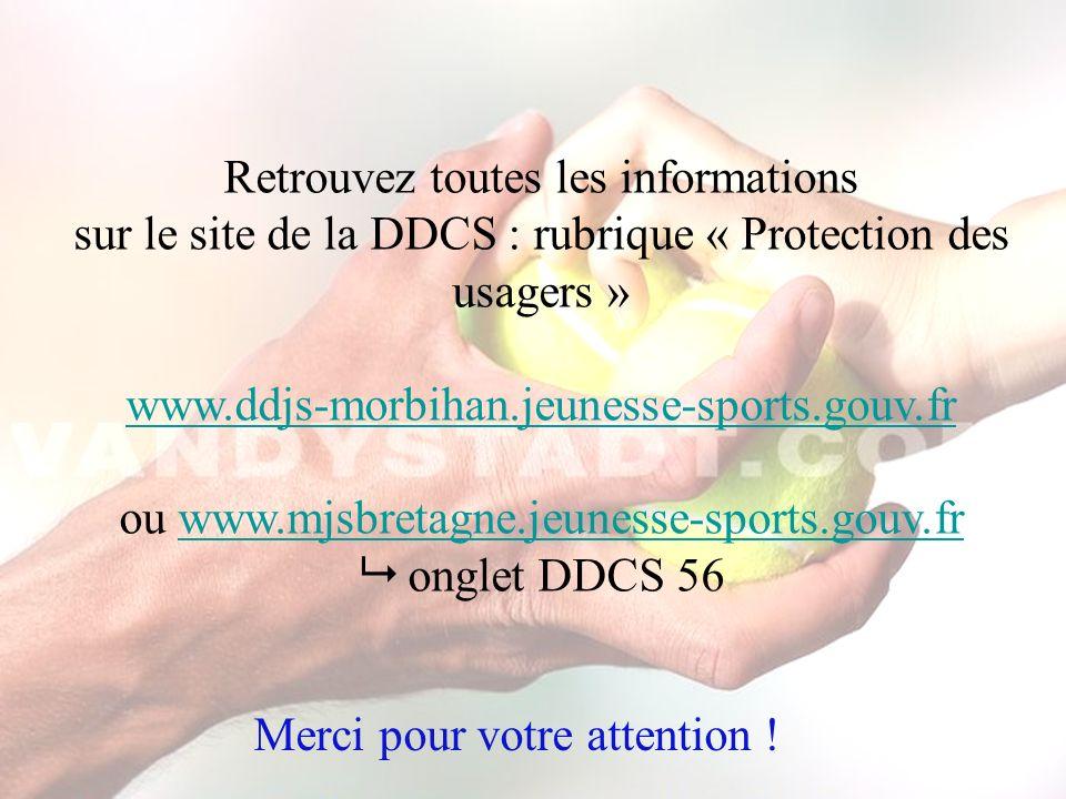 Retrouvez toutes les informations sur le site de la DDCS : rubrique « Protection des usagers » www.ddjs-morbihan.jeunesse-sports.gouv.fr ou www.mjsbre
