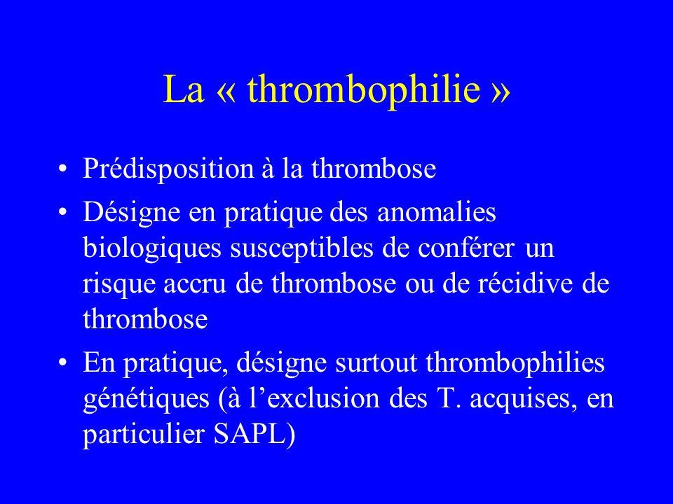 La « thrombophilie » Prédisposition à la thrombose Désigne en pratique des anomalies biologiques susceptibles de conférer un risque accru de thrombose