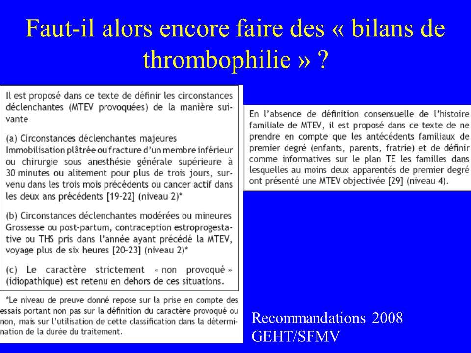 Faut-il alors encore faire des « bilans de thrombophilie » ? Recommandations 2008 GEHT/SFMV