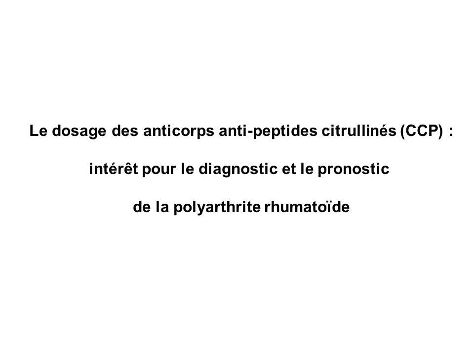 Le dosage des anticorps anti-peptides citrullinés (CCP) : intérêt pour le diagnostic et le pronostic de la polyarthrite rhumatoïde