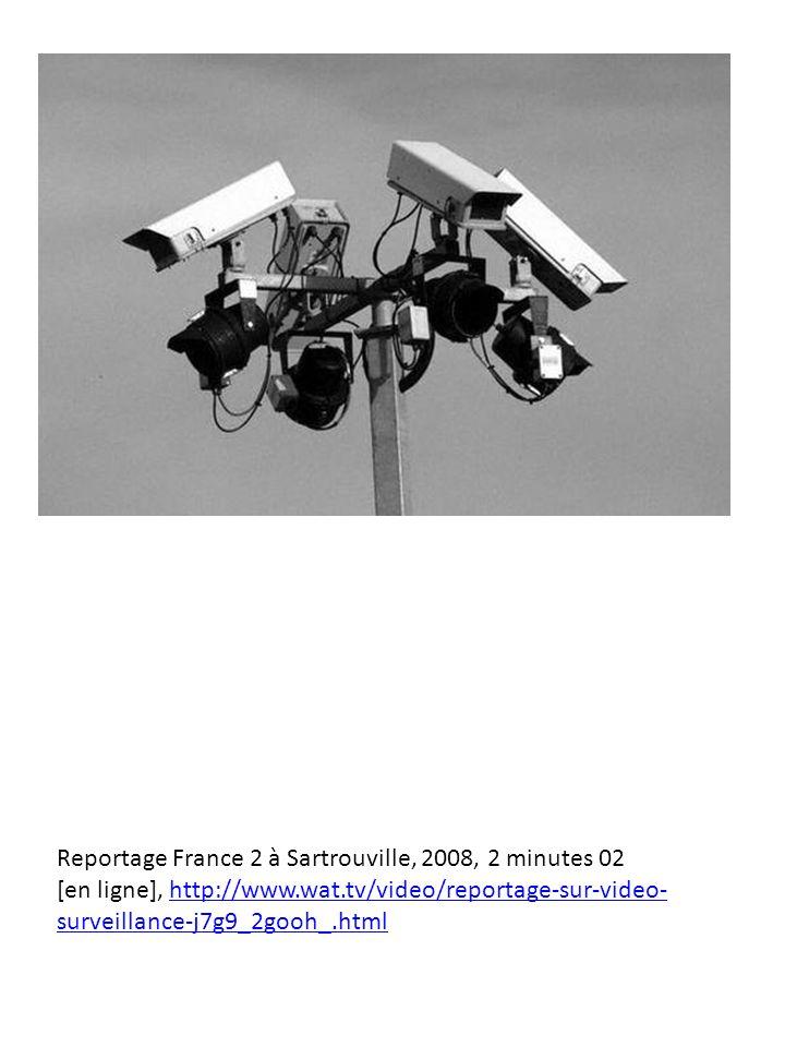 Reportage France 2 à Sartrouville, 2008, 2 minutes 02 [en ligne], http://www.wat.tv/video/reportage-sur-video- surveillance-j7g9_2gooh_.htmlhttp://www