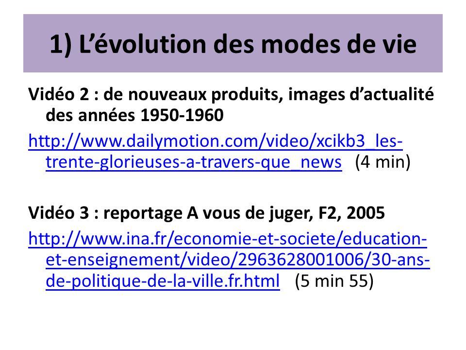 1) Lévolution des modes de vie Vidéo 2 : de nouveaux produits, images dactualité des années 1950-1960 http://www.dailymotion.com/video/xcikb3_les- tre