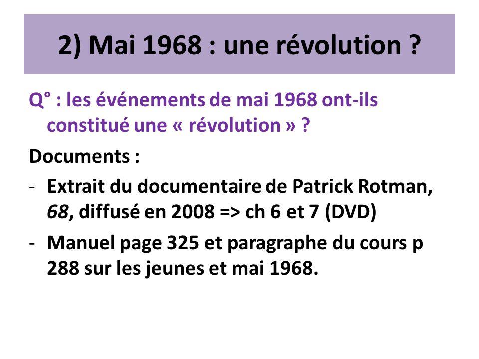 2) Mai 1968 : une révolution ? Q° : les événements de mai 1968 ont-ils constitué une « révolution » ? Documents : -Extrait du documentaire de Patrick