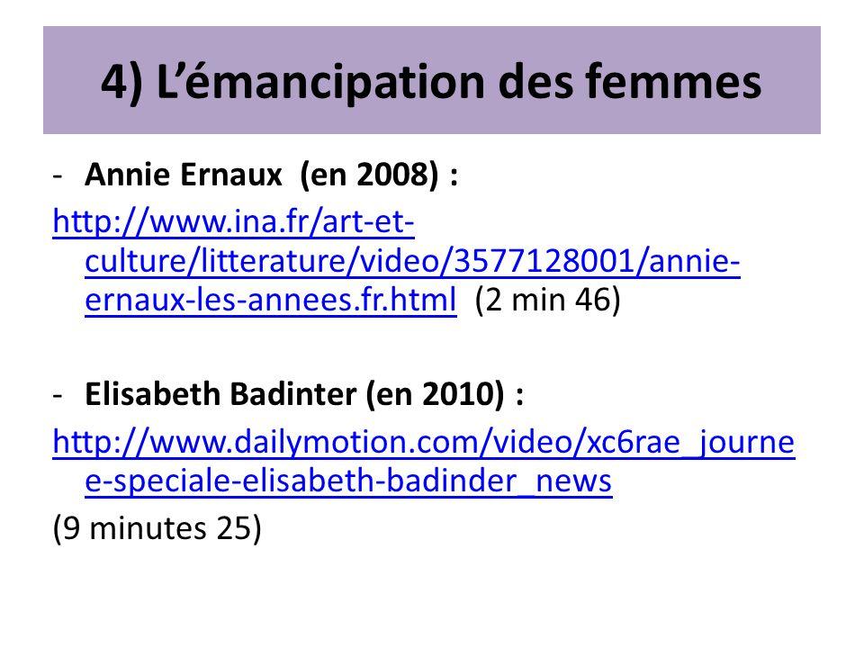 4) Lémancipation des femmes -Annie Ernaux (en 2008) : http://www.ina.fr/art-et- culture/litterature/video/3577128001/annie- ernaux-les-annees.fr.htmlh