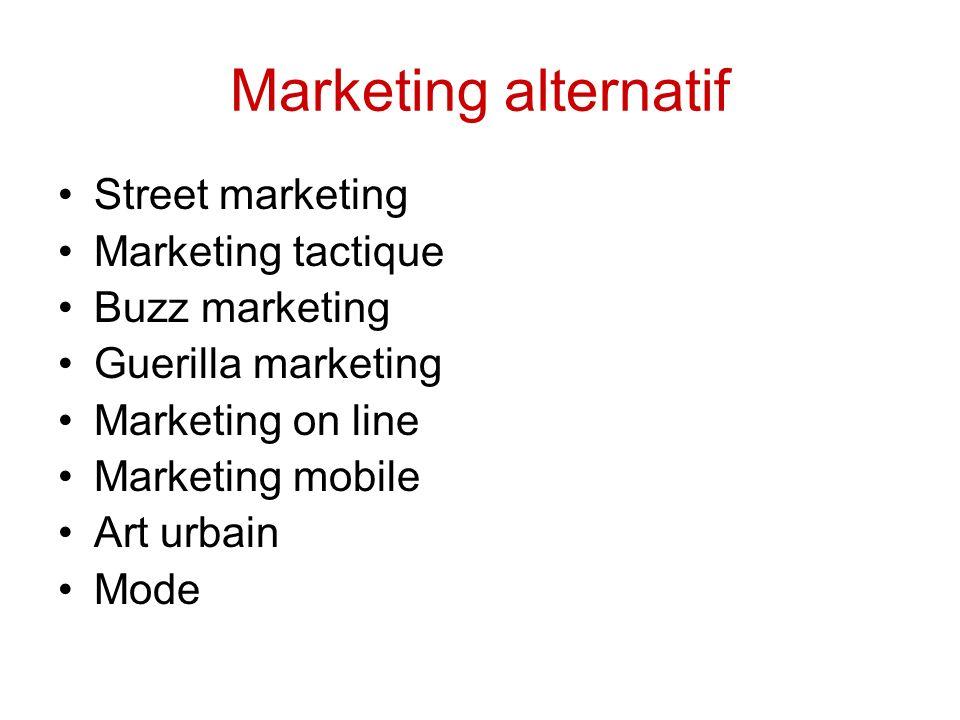 Marketing alternatif Street marketing Marketing tactique Buzz marketing Guerilla marketing Marketing on line Marketing mobile Art urbain Mode
