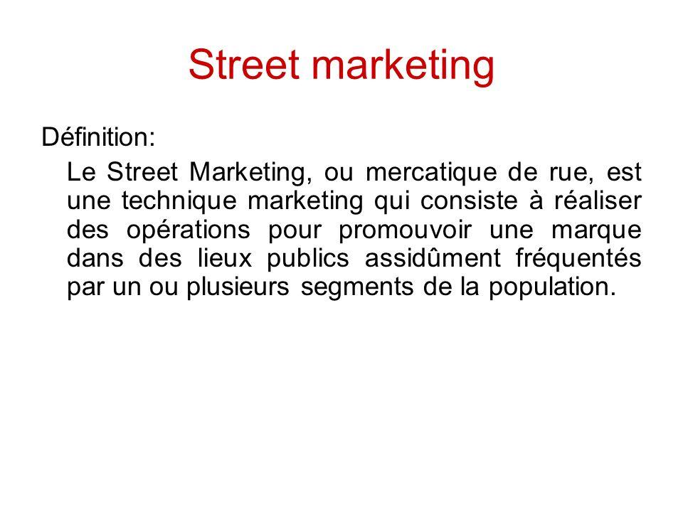 Street marketing Définition: Le Street Marketing, ou mercatique de rue, est une technique marketing qui consiste à réaliser des opérations pour promouvoir une marque dans des lieux publics assidûment fréquentés par un ou plusieurs segments de la population.