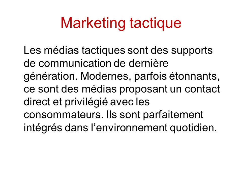 Marketing tactique Les médias tactiques sont des supports de communication de dernière génération. Modernes, parfois étonnants, ce sont des médias pro