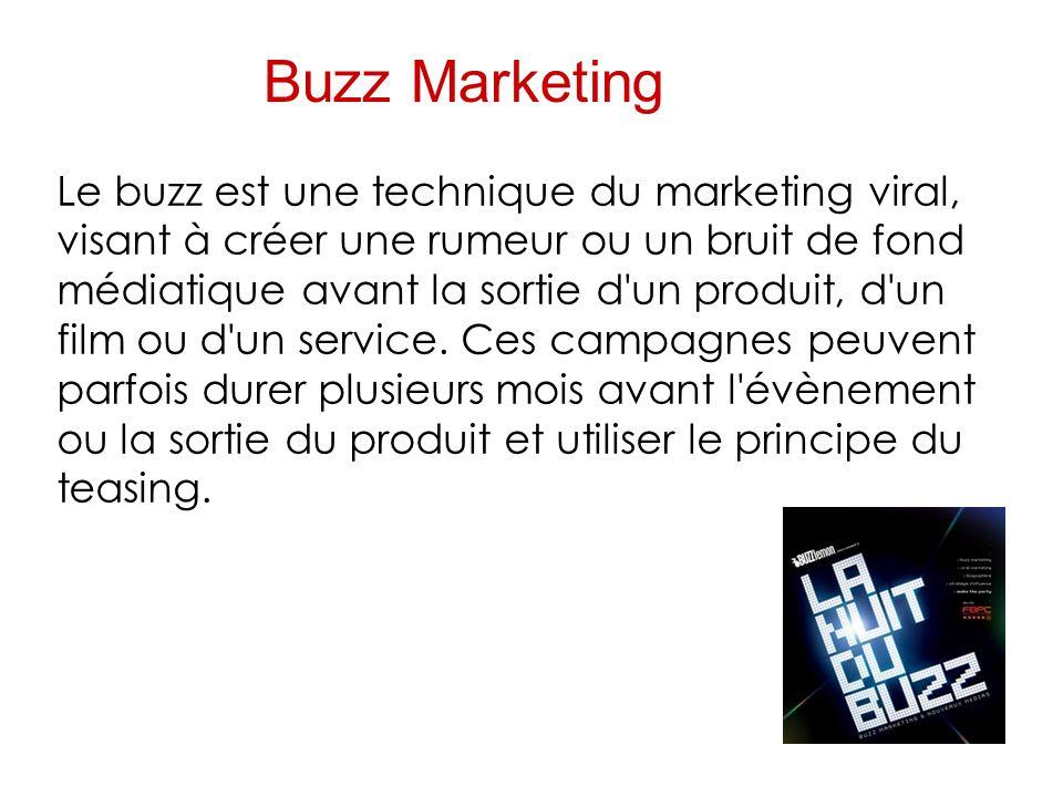 Le buzz est une technique du marketing viral, visant à créer une rumeur ou un bruit de fond médiatique avant la sortie d un produit, d un film ou d un service.