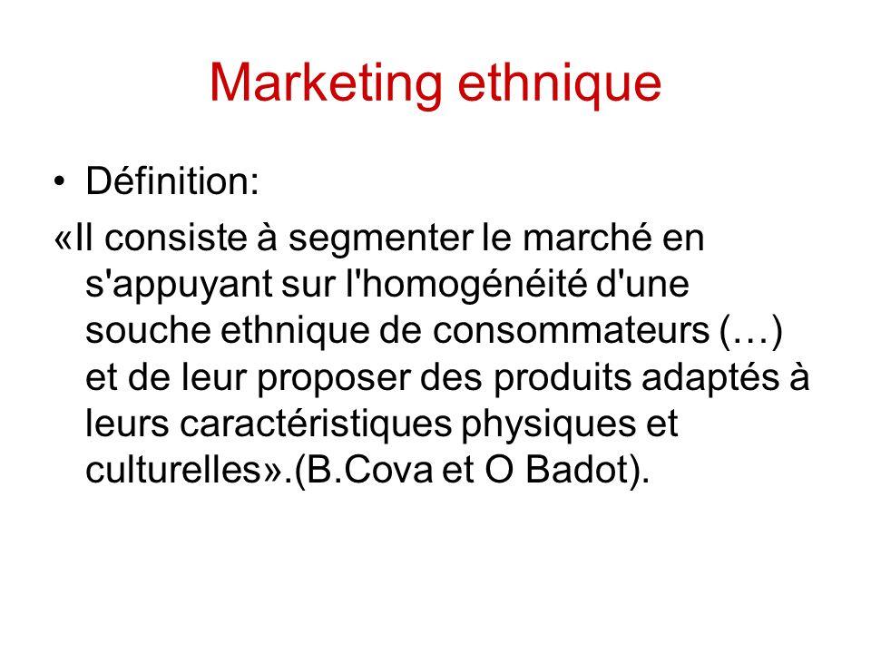 Marketing ethnique Définition: «Il consiste à segmenter le marché en s'appuyant sur l'homogénéité d'une souche ethnique de consommateurs (…) et de leu
