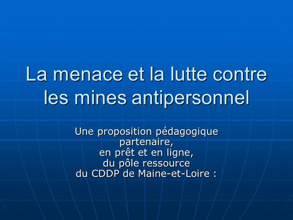 La menace et la lutte contre les mines antipersonnel Une proposition pédagogique partenaire, en prêt et en ligne, du pôle ressource du CDDP de Maine-e