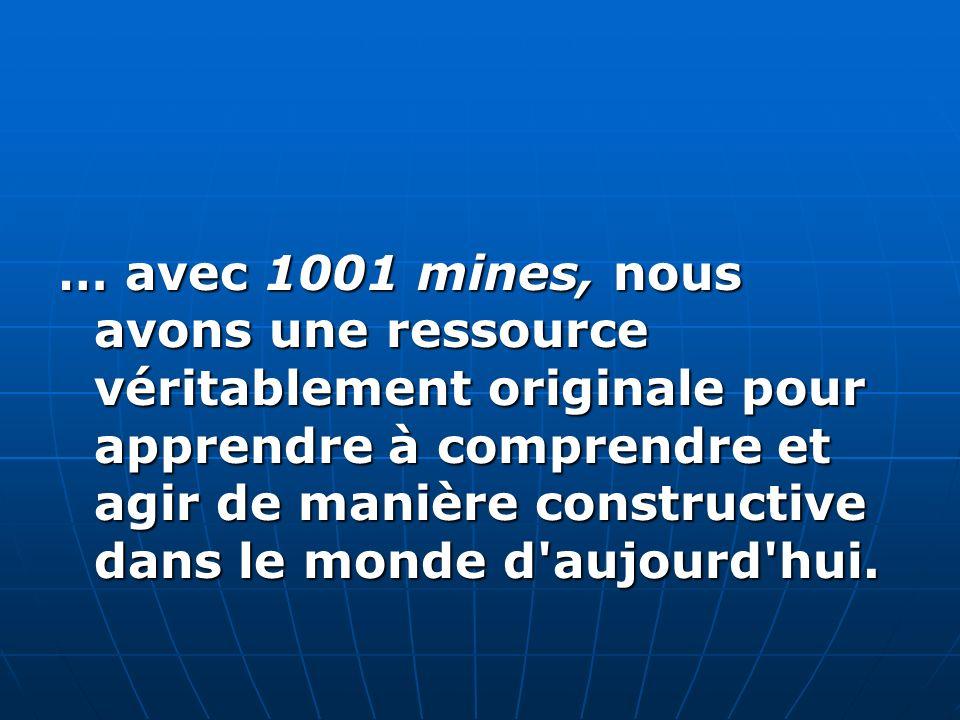 … avec 1001 mines, nous avons une ressource véritablement originale pour apprendre à comprendre et agir de manière constructive dans le monde d'aujour