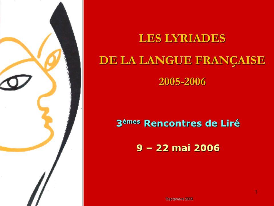 1 LES LYRIADES DE LA LANGUE FRANÇAISE 2005-2006 3 èmes Rencontres de Liré 9 – 22 mai 2006 Septembre 2005