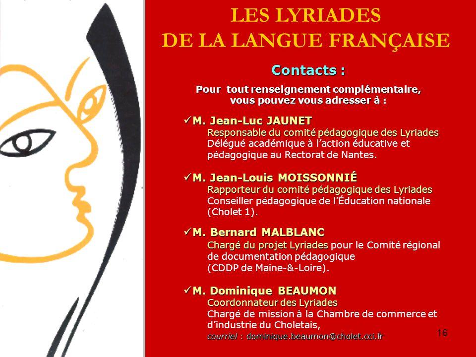 16 LES LYRIADES DE LA LANGUE FRANÇAISE Contacts : Pour tout renseignement complémentaire, vous pouvez vous adresser à : M. Jean-Luc JAUNET M. Jean-Luc