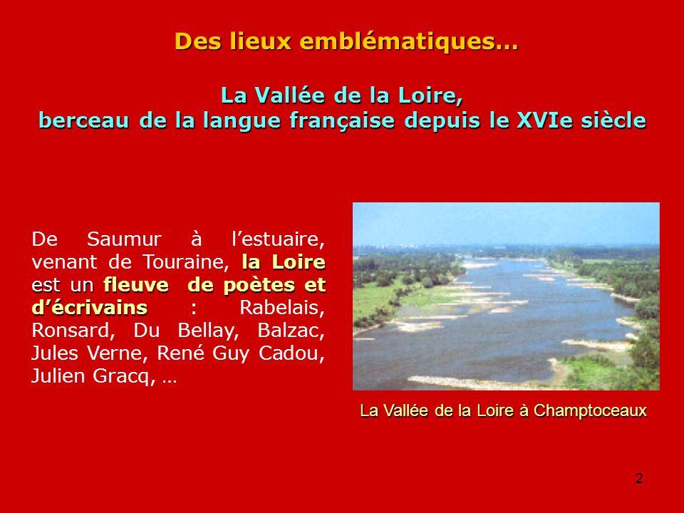 2 Des lieux emblématiques… la Loire est un fleuve de poètes et décrivains De Saumur à lestuaire, venant de Touraine, la Loire est un fleuve de poètes