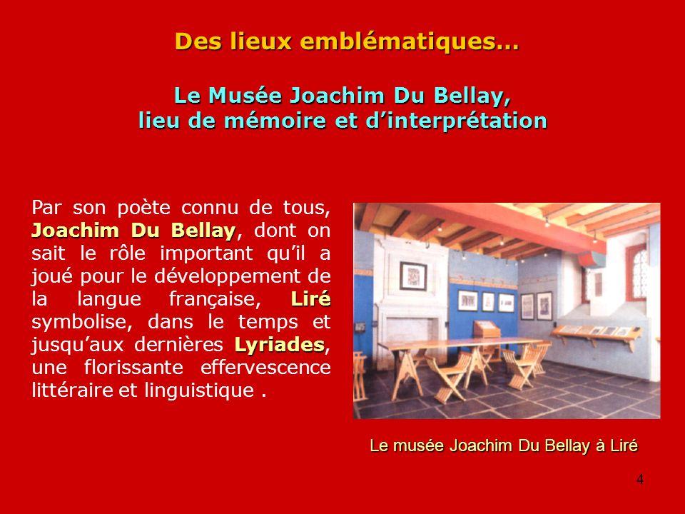 4 Des lieux emblématiques… Joachim Du Bellay Liré Lyriades Par son poète connu de tous, Joachim Du Bellay, dont on sait le rôle important quil a joué