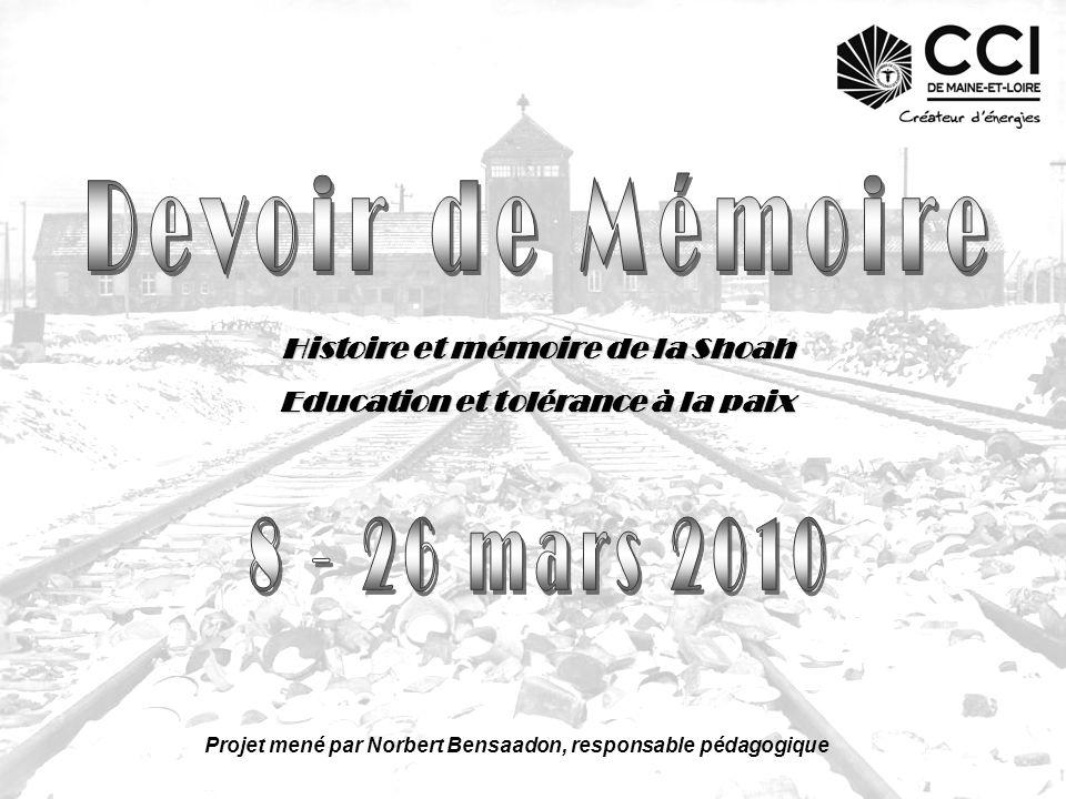 Histoire et mémoire de la Shoah Education et tolérance à la paix Projet mené par Norbert Bensaadon, responsable pédagogique