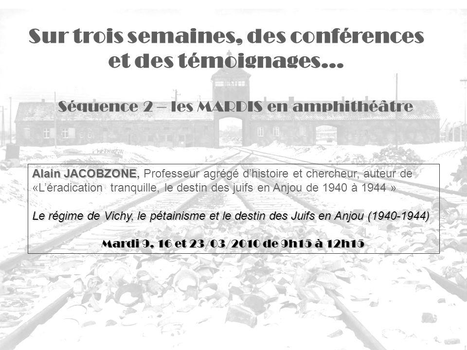 Séquence 2 – les MARDIS en amphithéâtre Sur trois semaines, des conférences et des témoignages… Alain JACOBZONE Alain JACOBZONE, Professeur agrégé dhi