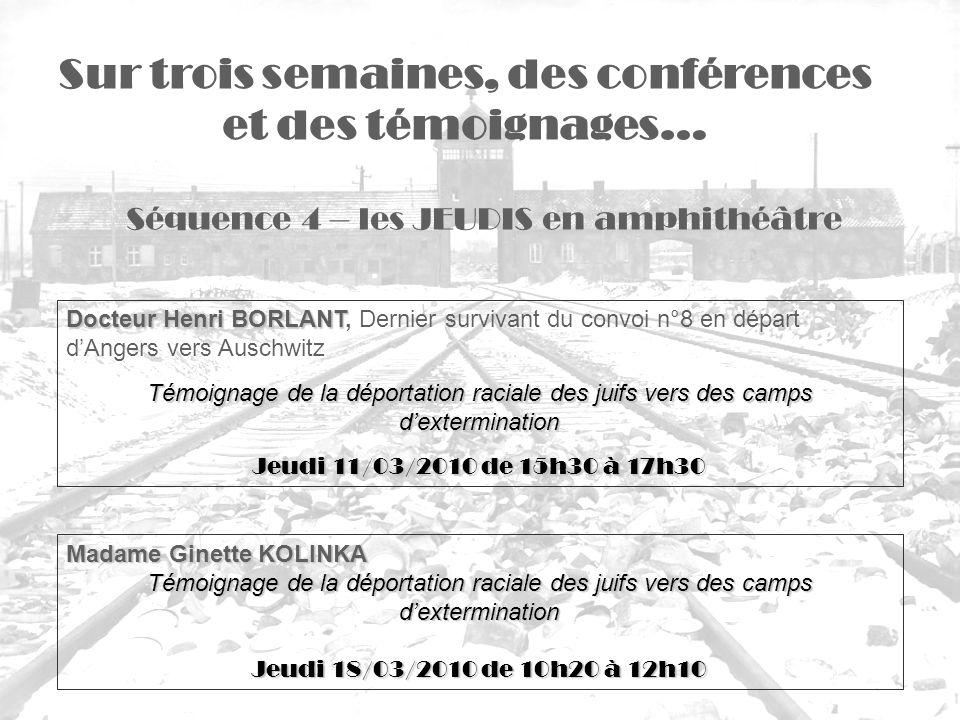 Séquence 4 – les JEUDIS en amphithéâtre Sur trois semaines, des conférences et des témoignages… Docteur Henri BORLANT Docteur Henri BORLANT, Dernier s