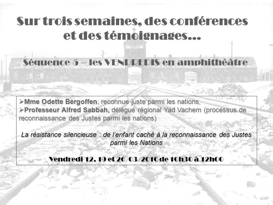 Séquence 5 – les VENDREDIS en amphithéâtre Sur trois semaines, des conférences et des témoignages… Mme Odette Bergoffen, reconnue juste parmi les nati