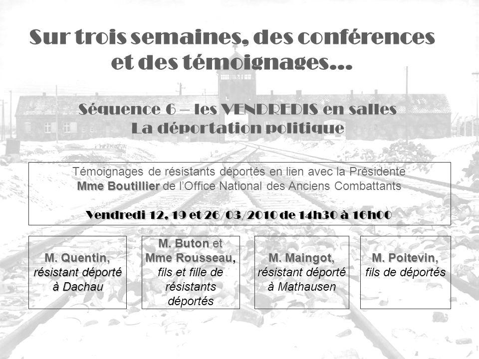 Séquence 6 – les VENDREDIS en salles La déportation politique Sur trois semaines, des conférences et des témoignages… Témoignages de résistants déport