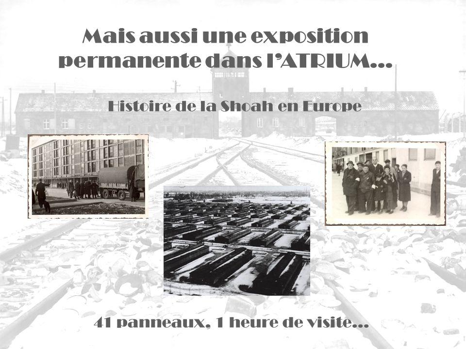 Histoire de la Shoah en Europe Mais aussi une exposition permanente dans lATRIUM… 41 panneaux, 1 heure de visite…