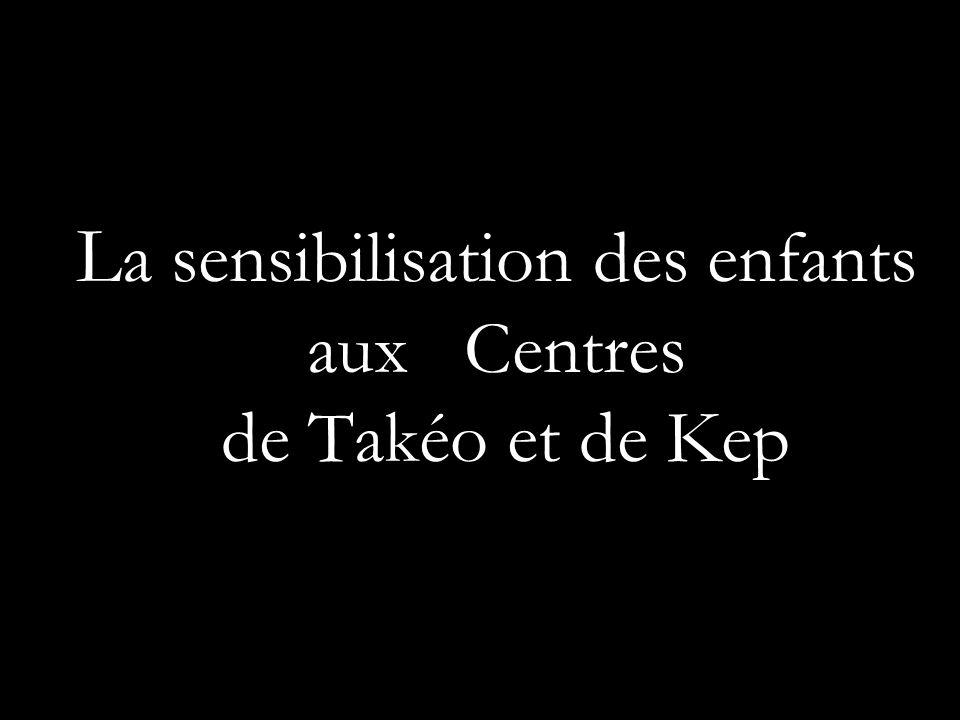 L a sensibilisation des enfants aux Centres de Takéo et de Kep