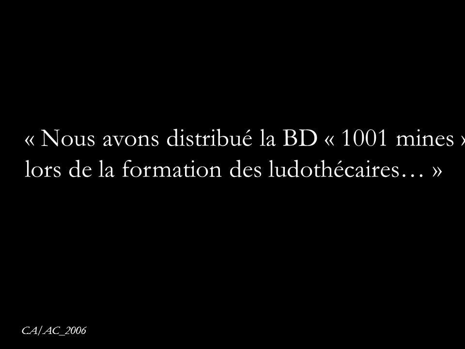 « Nous avons distribué la BD « 1001 mines » lors de la formation des ludothécaires… » CA/AC_2006