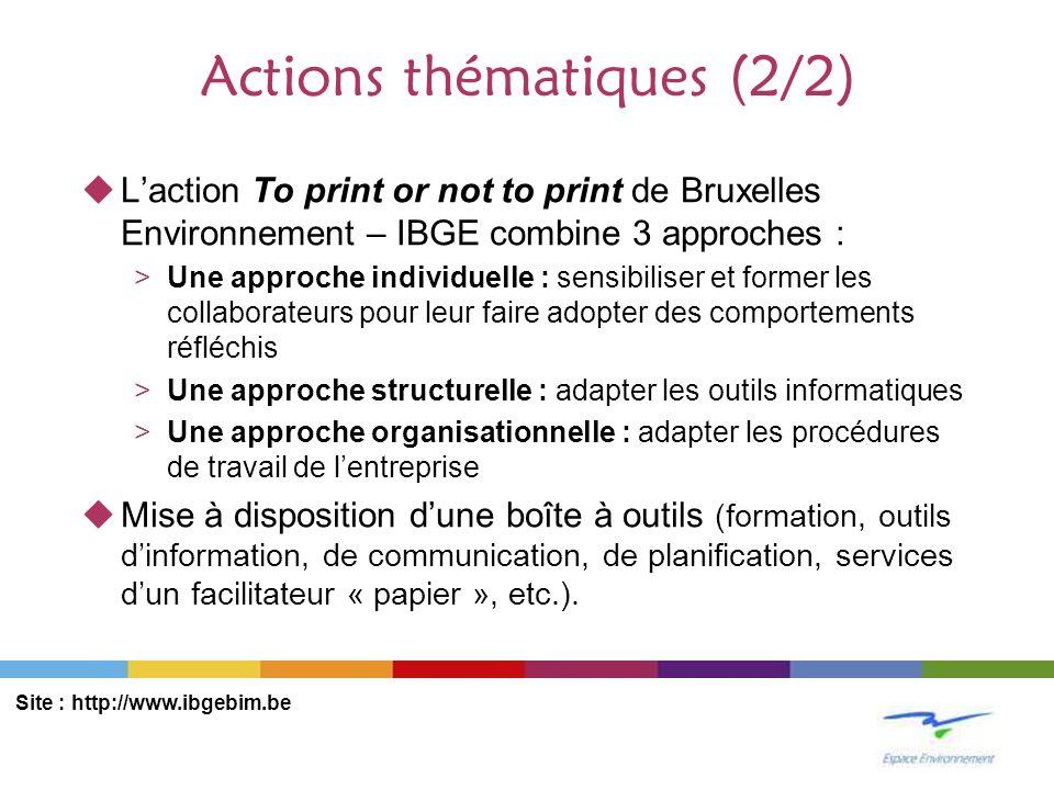 Actions thématiques (2/2) Laction To print or not to print de Bruxelles Environnement – IBGE combine 3 approches : >Une approche individuelle : sensib