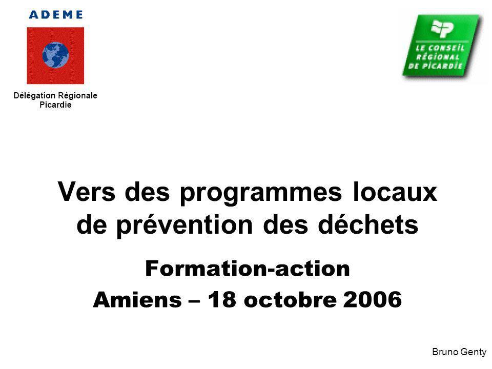 Vers des programmes locaux de prévention des déchets Formation-action Amiens – 18 octobre 2006 Bruno Genty