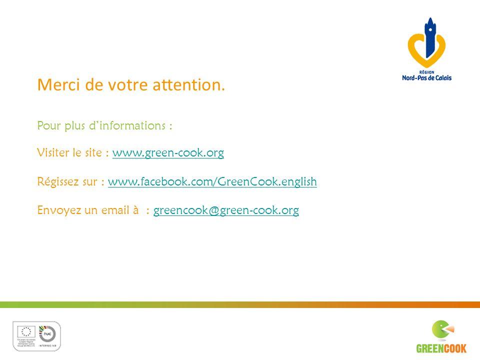 Merci de votre attention. Pour plus dinformations : Visiter le site : www.green-cook.orgwww.green-cook.org Régissez sur : www.facebook.com/GreenCook.e
